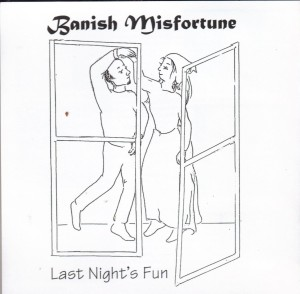Banish Misfortune - Last Night's Fun